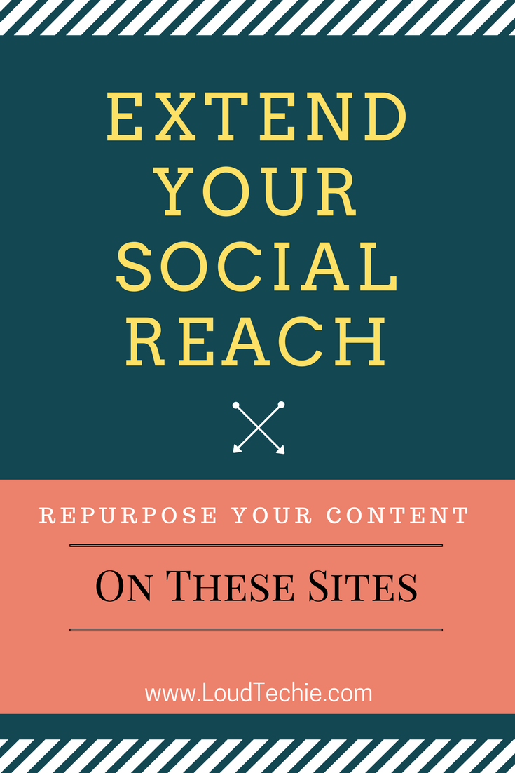 Extend Your Social Reach By Repurposing Your Content On These Sites