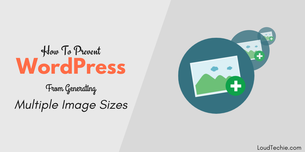 How To Prevent WordPress From Generating Multiple Images Sizes