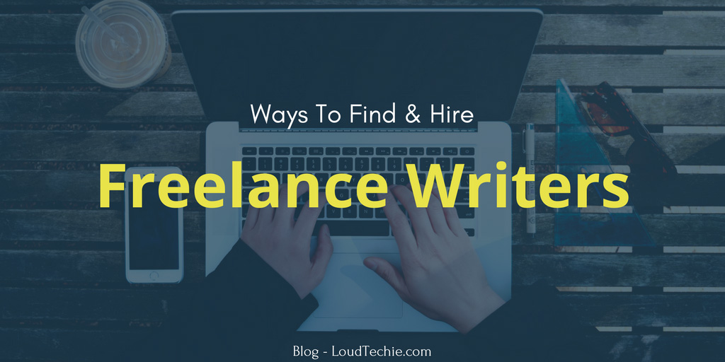 Best Ways To Find And Hire Quality Freelance Writers