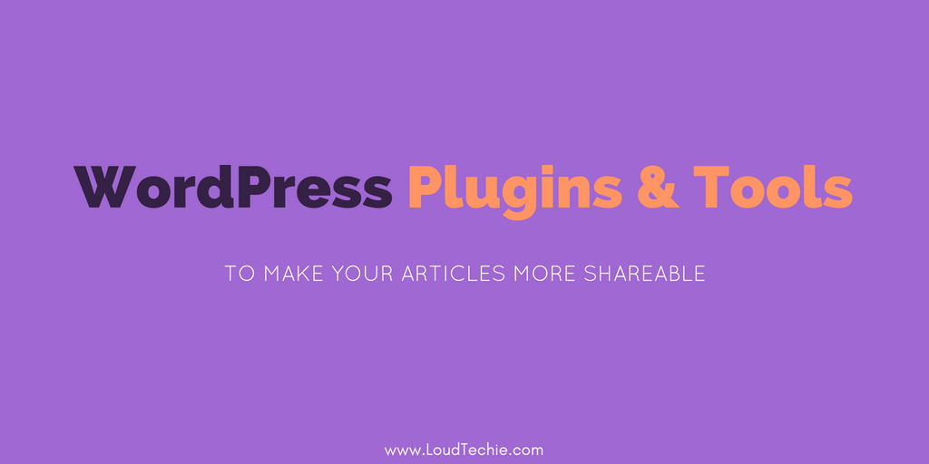 WordPress Plugins & Tools To Make Your Articles More Shareable